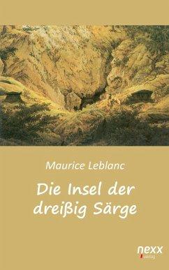 Die Insel der dreißig Särge (eBook, ePUB) - Leblanc, Maurice