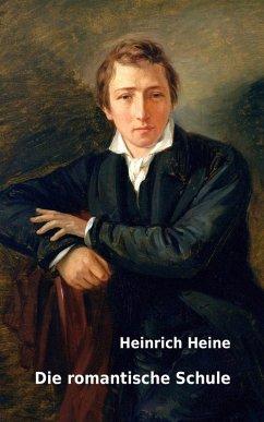 Die romantische Schule (eBook, ePUB) - Heine, Heinrich