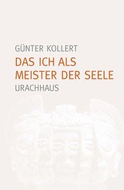 Das Ich als Meister der Seele (eBook, ePUB) - Günter Kollert