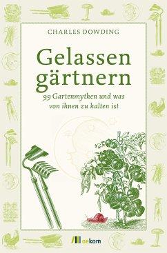 Gelassen gärtnern (eBook, ePUB) - Dowding, Charles