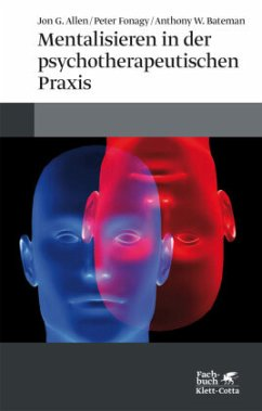 Mentalisieren in der psychotherapeutischen Praxis - Allen, Jon G.; Fonagy, Peter; Bateman, Anthony W.