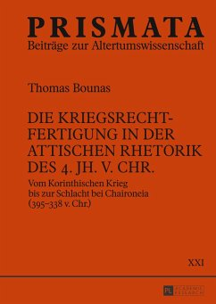 Die Kriegsrechtfertigung in der attischen Rhetorik des 4. Jh. v. Chr. - Bounas, Thomas