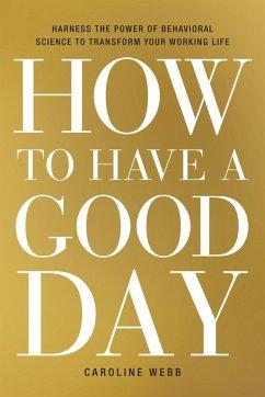 How to Have a Good Day (eBook, ePUB) - Webb, Caroline