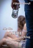 Als die Liebe zuschlug - Autobiografie einer Orgie der Gewalt (eBook, ePUB)