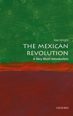 The Mexican Revolution: A Very Short Introduction (eBook, ePUB) - Knight, Alan