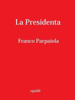 La Presidenta (eBook, ePUB) - Franco, Parpaiola