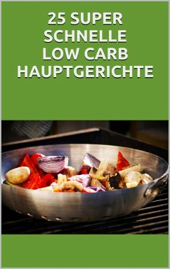 25 super schnelle Low- Carb Hauptgerichte (eBook, ePUB)
