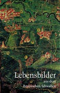 Lebensbilder aus dem Bayerischen Schwaben 1