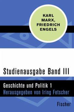 Studienausgabe in 4 Bänden - III. Geschichte und Politik 1 - Marx, Karl; Engels, Friedrich
