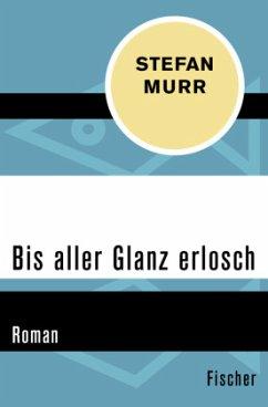 Bis aller Glanz erlosch - Murr, Stefan