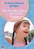 So kann Inklusion gelingen: Das Kita-Jahr erleben - mit ALLEN Kindern