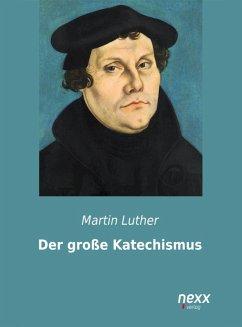 Der große Katechismus (eBook, ePUB) - Luther, Martin