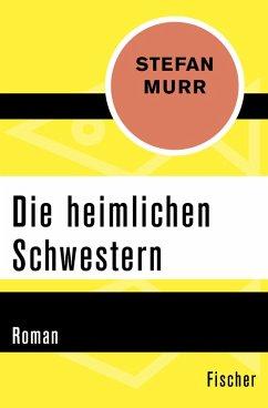 Die heimlichen Schwestern (eBook, ePUB) - Murr, Stefan