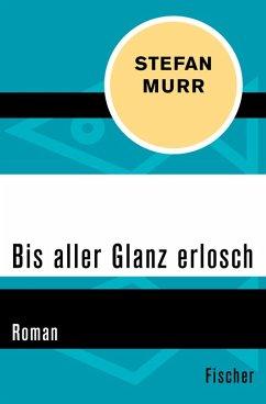 Bis aller Glanz erlosch (eBook, ePUB) - Murr, Stefan