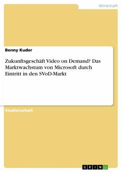 Zukunftsgeschäft Video on Demand? Das Marktwachstum von Microsoft durch Eintritt in den SVoD-Markt (eBook, PDF)