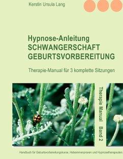 Hypnose-Anleitung Schwangerschaft und Geburtsvorbereitung (eBook, ePUB)