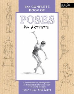 The Complete Book of Poses for Artists: A Comprehensive Photographic and Illustrated Reference Book for Learning to Draw More Than 500 Poses - Goldman, Ken; Goldman, Stephanie