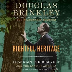 Rightful Heritage: Franklin D. Roosevelt and the Land of America - Brinkley, Douglas