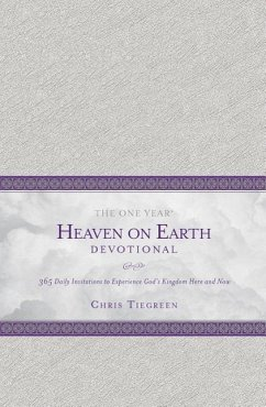The One Year Heaven on Earth Devotional: 365 Daily Invitations to Experience God's Kingdom Here and Now - Tiegreen, Chris