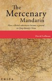 The Mercenary Mandarin: How a British Adventurer Became a General in Qing-Dynasty China