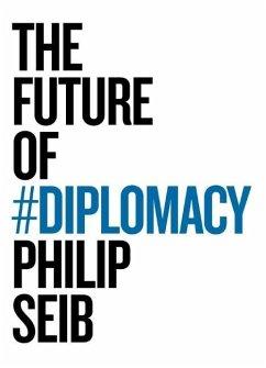 The Future of Diplomacy - Seib, Philip