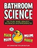 Bathroom Science: 70 Fun and Wacky Science Experiments
