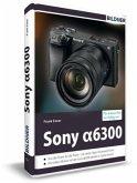 Sony alpha 6300 - Für bessere Fotos von Anfang an