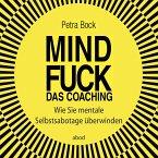 Mindfuck - Das Coaching. Wie Sie mentale Selbstsabotage überwinden (MP3-Download)