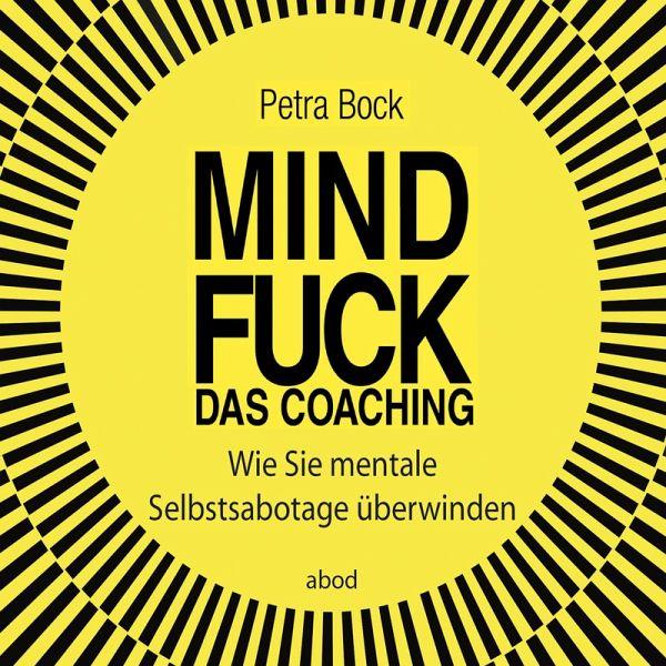 Mindfuck - Das Coaching. Wie Sie mentale Selbstsabotage überwinden (MP3-Download) - Bock, Petra