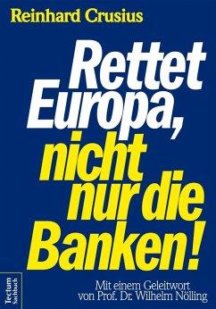 Rettet Europa, nicht nur die Banken! (eBook, ePUB) - Crusius, Reinhard