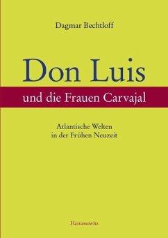 Don Luis und die Frauen Carvajal (eBook, PDF) - Bechtloff, Dagmar