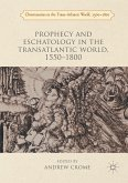 Prophecy and Eschatology in the Transatlantic World, 1550-1800