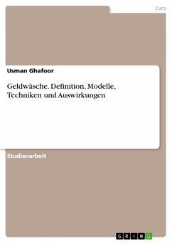Geldwäsche. Definition, Modelle, Techniken und Auswirkungen - Ghafoor, Usman