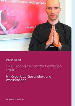 Das Qigong der sechs heilenden Laute (eBook, ePUB)