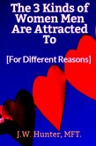 The 3 Kinds of Women Men Are Attracted To - For Different Reasons (eBook, ePUB)