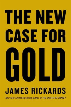 The New Case for Gold (eBook, ePUB) - Rickards, James