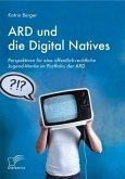 ARD und die Digital Natives: Perspektiven für eine öffentlich-rechtliche Jugend-Marke im Portfolio der ARD (eBook, PDF)