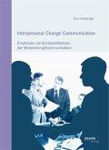 Interpersonal Change Communication: Emotionen als Schlüsselfaktoren der Veränderungskommunikation (eBook, PDF)