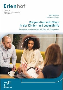Kooperation mit Eltern in der Kinder- und Jugendhilfe: Gelingende Zusammenarbeit mit Eltern als Erfolgsfaktor (eBook, PDF) - Mundinger, Björn; Brenner, Pascal D.