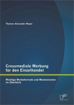 Crossmediale Werbung für den Einzelhandel: Wichtige Werbeformate und Mechanismen im Überblick (eBook, PDF) - Meyer, Thomas Alexander