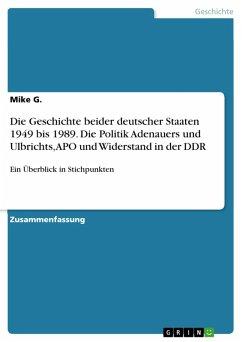 Die Geschichte beider deutscher Staaten 1949 bis 1989. Die Politik Adenauers und Ulbrichts, APO und Widerstand in der DDR (eBook, PDF)