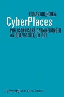 CyberPlaces - Philosophische Annäherungen an den virtuellen Ort - Holischka, Tobias