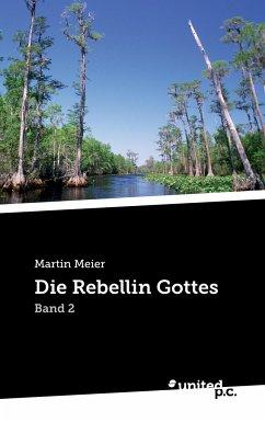 Die Rebellin Gottes - Meier, Martin
