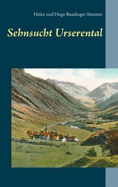 Sehnsucht Urserental - Busslinger-Simmen, Helen; Busslinger-Simmen, Hugo