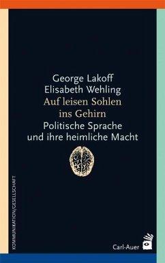 Auf leisen Sohlen ins Gehirn - Lakoff, George; Wehling, Elisabeth