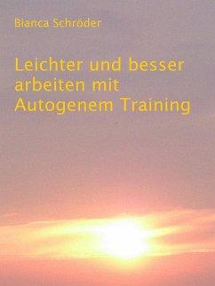 Leichter und besser arbeiten mit Autogenem Training (eBook, ePUB)