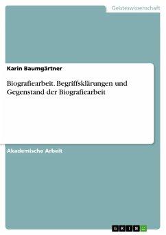 Biografiearbeit. Begriffsklärungen und Gegenstand der Biografiearbeit (eBook, ePUB)