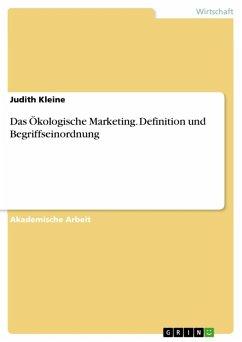 Das Ökologische Marketing. Definition und Begriffseinordnung