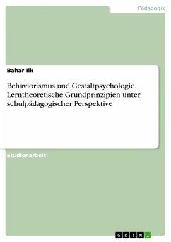 Behaviorismus und Gestaltpsychologie. Lerntheoretische Grundprinzipien unter schulpädagogischer Perspektive