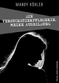 Die Versuchstierpflegerin 1, meine Ausbildung (eBook, ePUB) - Köhler, Mandy